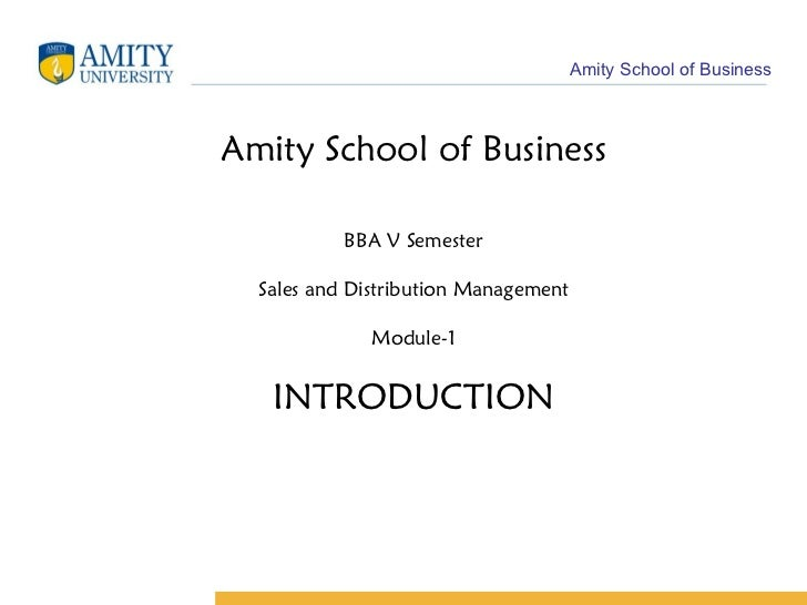 Amity School of Business BBA V Semester Sales and Distribution Management Module-1 INTRODUCTION