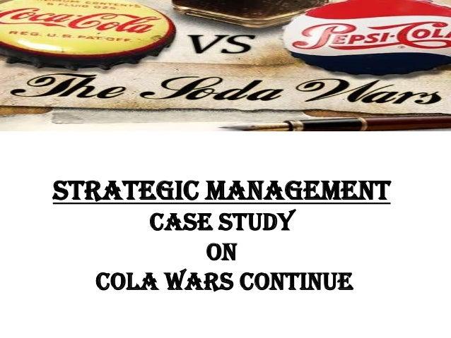 Strategic management      CASE STUDY          ON  Cola Wars Continue