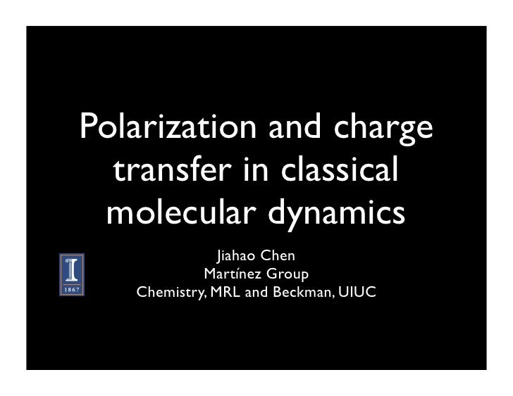 Polarization and charge   transfer in classical  molecular dynamics                Jiahao Chen             Martínez Group ...