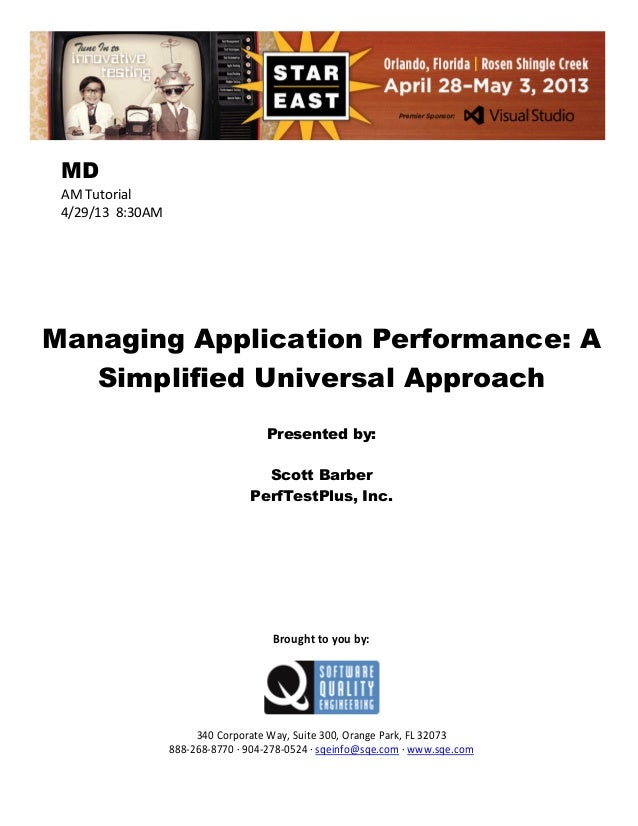 MD AM Tutorial 4/29/13 8:30AM  Managing Application Performance: A Simplified Universal Approach Presented by: Scott Barbe...