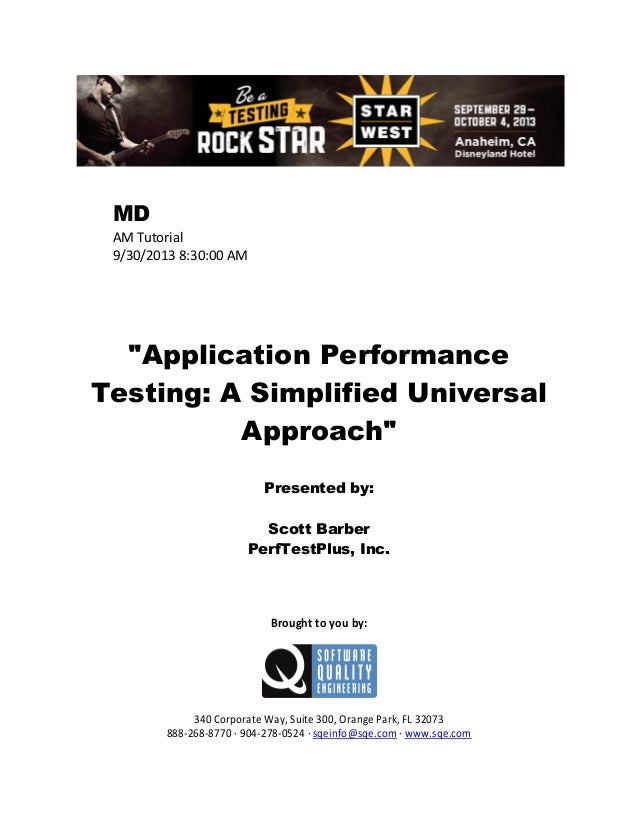 """MD AM Tutorial 9/30/2013 8:30:00 AM  """"Application Performance Testing: A Simplified Universal Approach"""" Presented by: Scot..."""