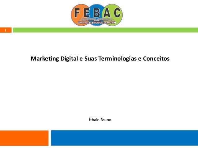 1 Marketing Digital e Suas Terminologias e Conceitos Íthalo Bruno