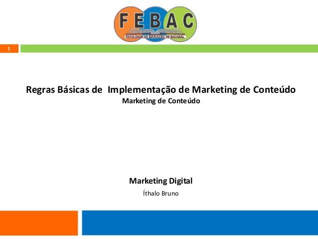 1 Regras Básicas de Implementação de Marketing de Conteúdo Marketing de Conteúdo Marketing Digital Íthalo Bruno