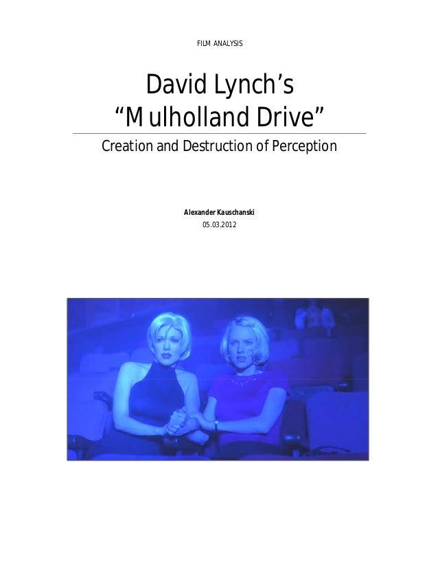 "FILM ANALYSIS  David Lynch's ""Mulholland Drive"" Creation and Destruction of Perception  Alexander Kauschanski 05.03.2012"