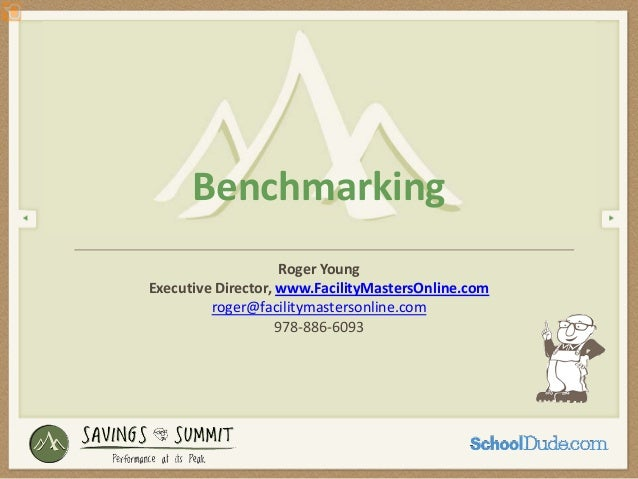 Benchmarking                     RogerYoungExecutiveDirector,www.FacilityMastersOnline.com         roger@facilitymaster...