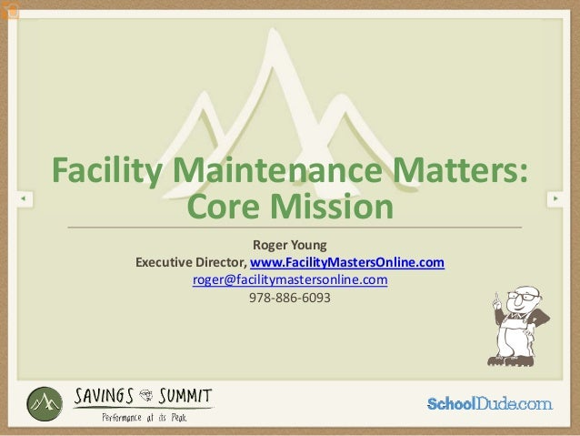 Facility Maintenance Matters:         Core Mission                           Roger Young     Executive Director, www.Facil...
