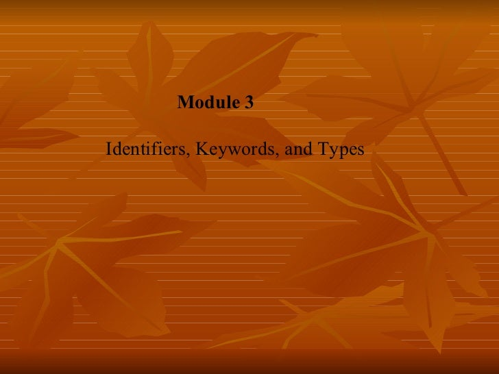 Module 3   Identifiers, Keywords, and Types