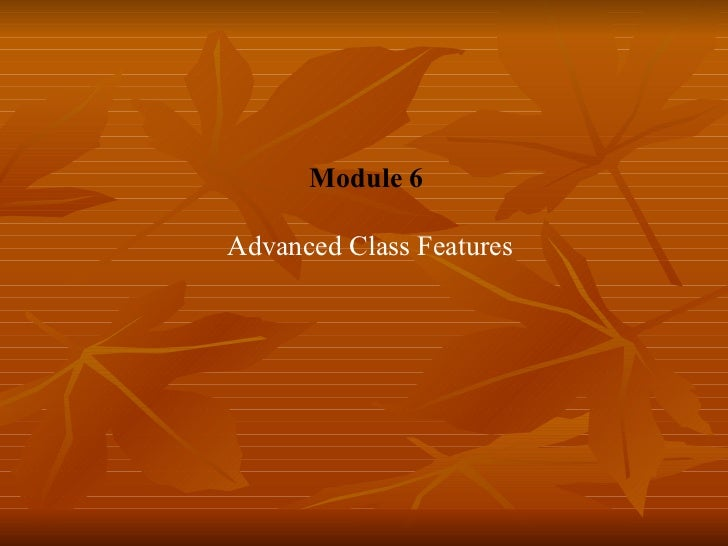 <ul><ul><li>Module 6 </li></ul></ul><ul><ul><li>  Advanced Class Features </li></ul></ul><ul><li>  </li></ul>