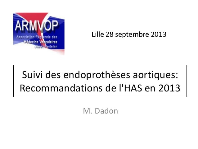 Suivi des endoprothèses aortiques: Recommandations de l'HAS en 2013 M. Dadon Lille 28 septembre 2013