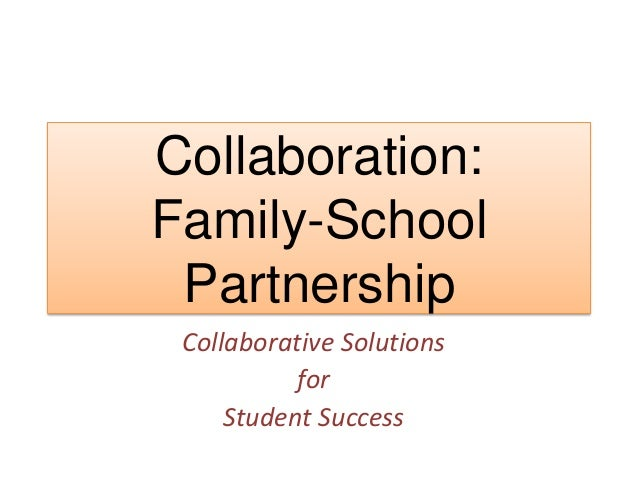 Collaboration:Family-SchoolPartnershipCollaborative SolutionsforStudent Success