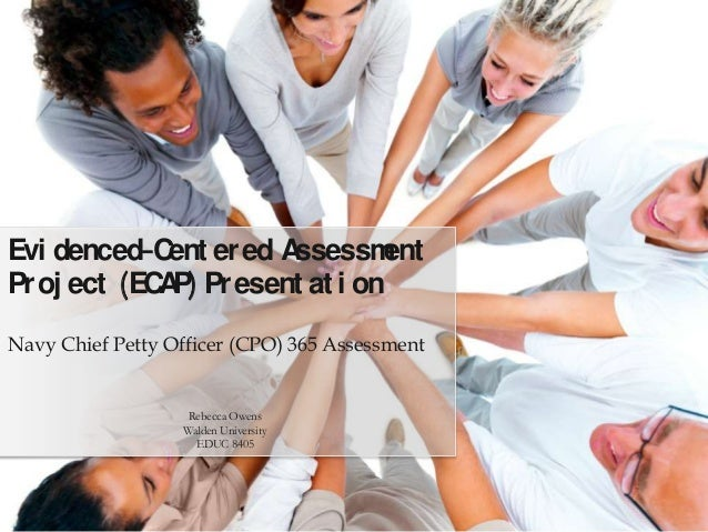 Navy Chief Petty Officer (CPO) 365 AssessmentEvi denced-Cent ered AssessmentProj ect (ECAP) Present at i onRebecca OwensWa...