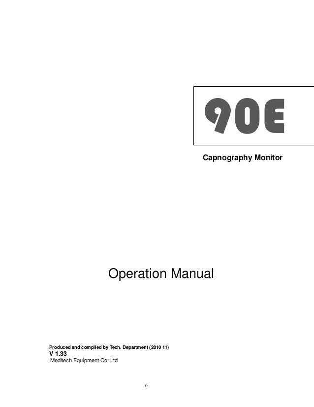 90E Capnography Monitor  Operation Manual  Produced and compiled by Tech. Department (2010 11)  V 1.33 Meditech Equipment ...