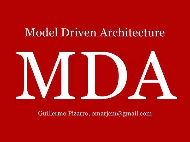Model Driven Architecture       Guillermo Pizarro, omarjcm@gmail.com