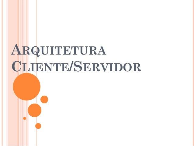 ARQUITETURACLIENTE/SERVIDOR