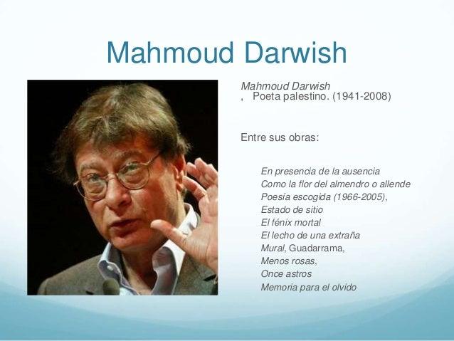Mahmoud Darwish        Mahmoud Darwish        , Poeta palestino. (1941-2008)        Entre sus obras:            En presenc...
