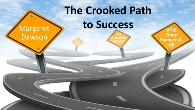 The Crooked Path to Success VP & Cloud Evangelist, HP Margaret Dawson and Professional ZigZagger