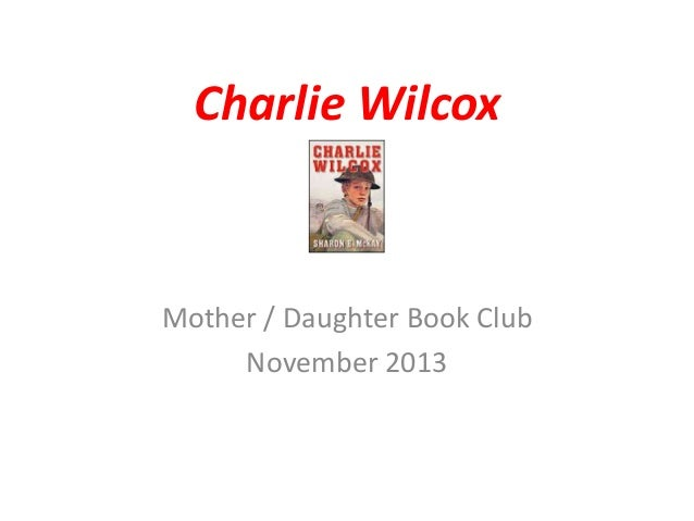 Charlie Wilcox  Mother / Daughter Book Club November 2013