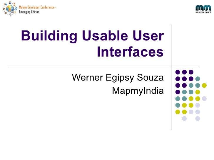 Building Usable User Interfaces Werner Egipsy Souza MapmyIndia