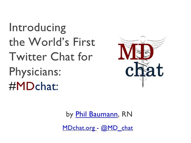 Introducing the World's First Twitter Chat for Physicians: # MD chat: MDchat.org   -  @MD_chat by  Phil Baumann , RN