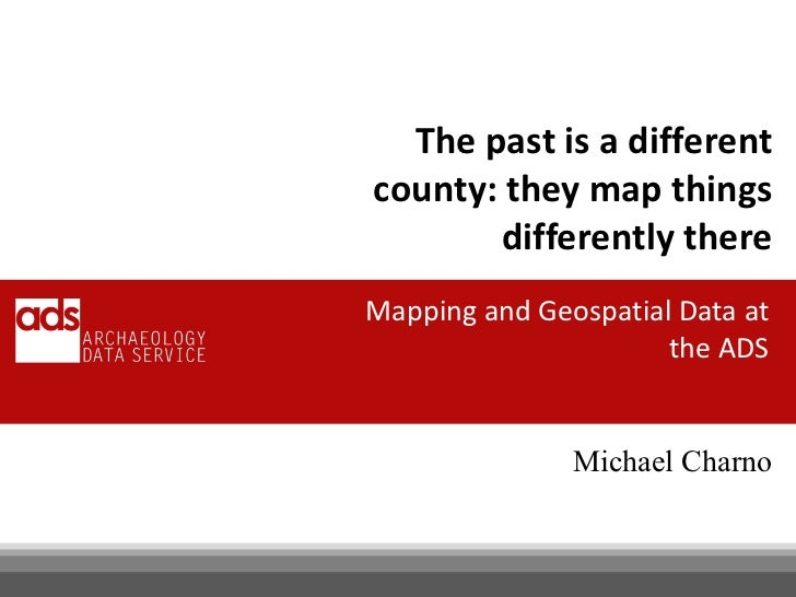 The past is a differentcounty: they map things       differently thereMapping and Geospatial Data at                      ...