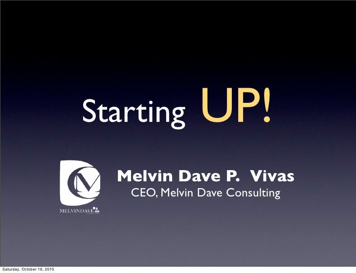 Starting       UP!                                Melvin Dave P. Vivas                                 CEO, Melvin Dave Co...