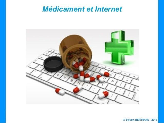 © Sylvain BERTRAND - 2015 Médicament et Internet