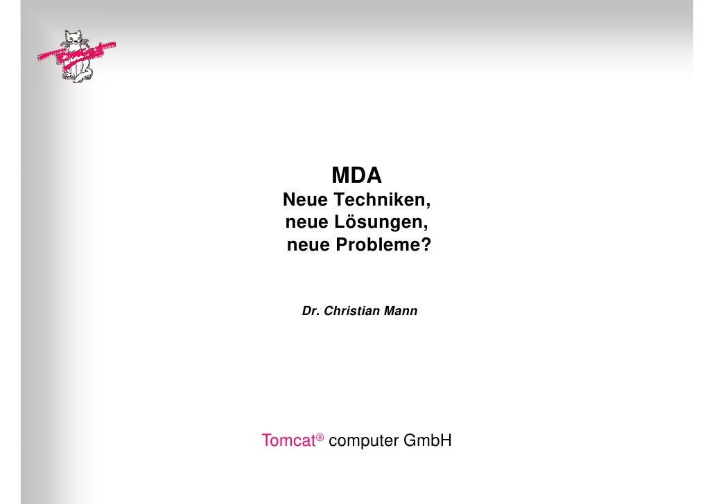 MDA   Neue Techniken,   neue Lösungen,        Lösungen   neue Probleme?       Dr. Christian Mann     Tomcat® computer GmbH...