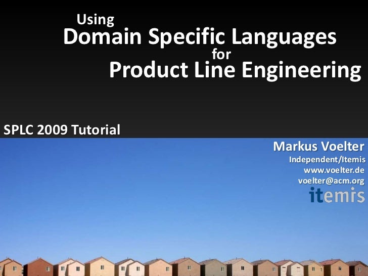 Domain Specific Languages<br />Using<br />for<br />Product Line Engineering<br />SPLC 2009 Tutorial<br />MarkusVoelter<br ...