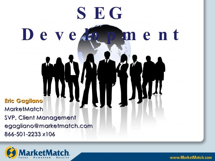 SEG Development Eric Gagliano MarketMatch SVP, Client Management [email_address] 866-501-2233 x106