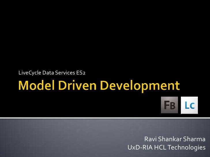 Model Driven Development<br />LiveCycleData Services ES2<br />Ravi Shankar Sharma<br />UxD-RIA HCL Technologies<br />
