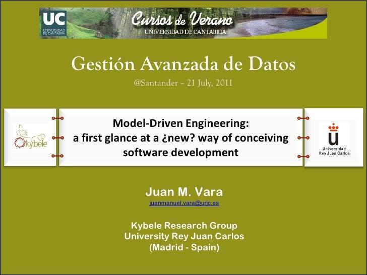 Gestión Avanzada de Datos            @Santander – 21 July, 2011          Model-Driven Engineering:a first glance at a ¿new...