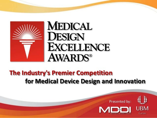 The Industry's Premier Competition for Medical Device Design and Innovation Presented by: