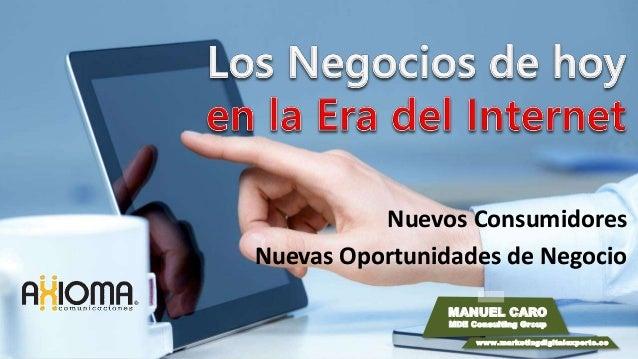 Nuevos Consumidores Nuevas Oportunidades de Negocio MANUEL CARO MDE Consulting Group www.marketingdigitalexperto.co