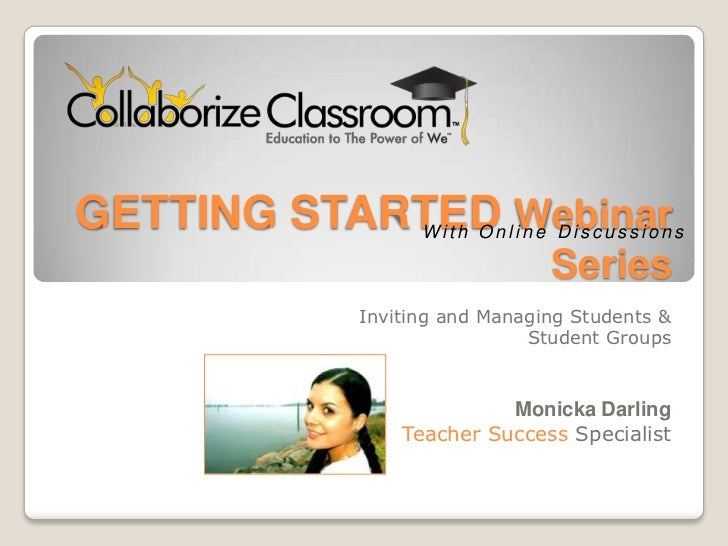 GETTING STARTED Webinar Series<br />With Online Discussions<br />Inviting and Managing Students & <br />Student Groups <br...