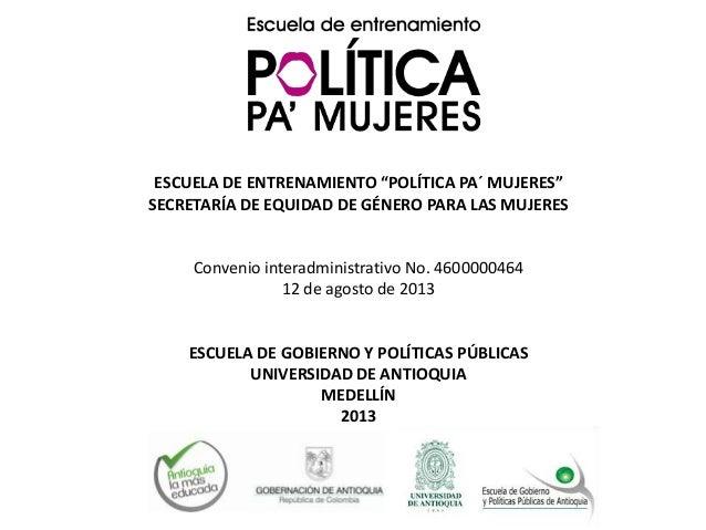 """ESCUELA DE ENTRENAMIENTO """"POLÍTICA PA´ MUJERES"""" SECRETARÍA DE EQUIDAD DE GÉNERO PARA LAS MUJERES  Convenio interadministra..."""