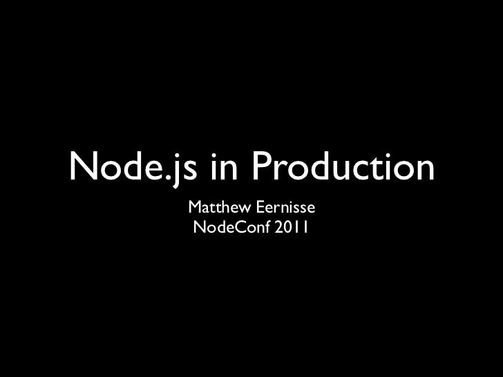 Node.js in Production      Matthew Eernisse      NodeConf 2011