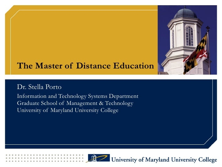The Master of Distance Education Dr. Stella Porto Information and Technology Systems Department Graduate School of Managem...
