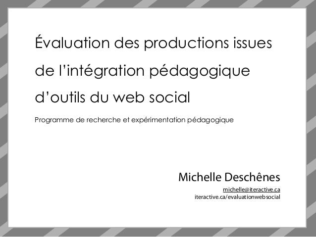 Évaluation des productions issuesde l'intégration pédagogiqued'outils du web socialProgramme de recherche et expérimentati...