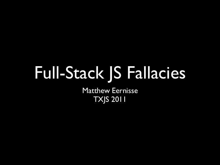 Full-Stack JS Fallacies       Matthew Eernisse          TXJS 2011
