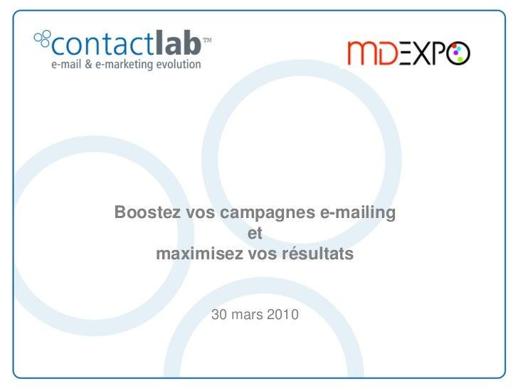 Boostez vos campagnes e-mailing                et     maximisez vos résultats             30 mars 2010