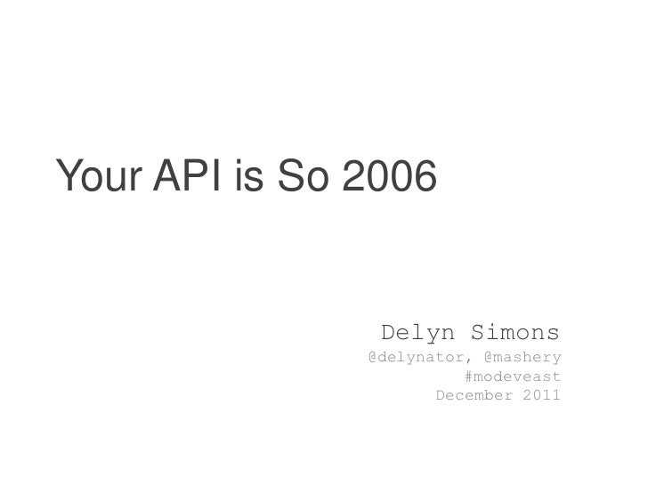Your API is So 2006 - MoDevEast 2011