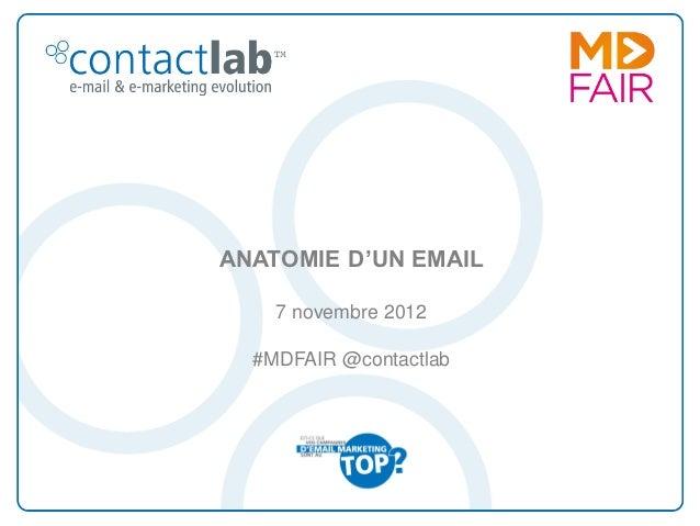 ANATOMIE D'UN EMAIL    7 novembre 2012  #MDFAIR @contactlab