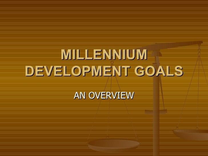 MILLENNIUM DEVELOPMENT GOALS AN OVERVIEW