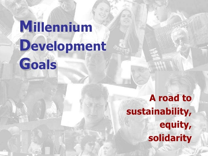Millennium DevelopmentGoals<br />A road to <br />sustainability, <br />equity, <br />solidarity<br />