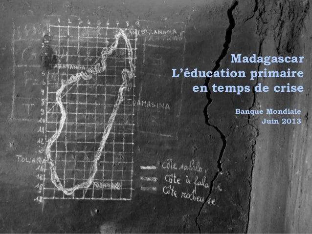 Madagascar L'éducation primaire en temps de crise Banque Mondiale Juin 2013