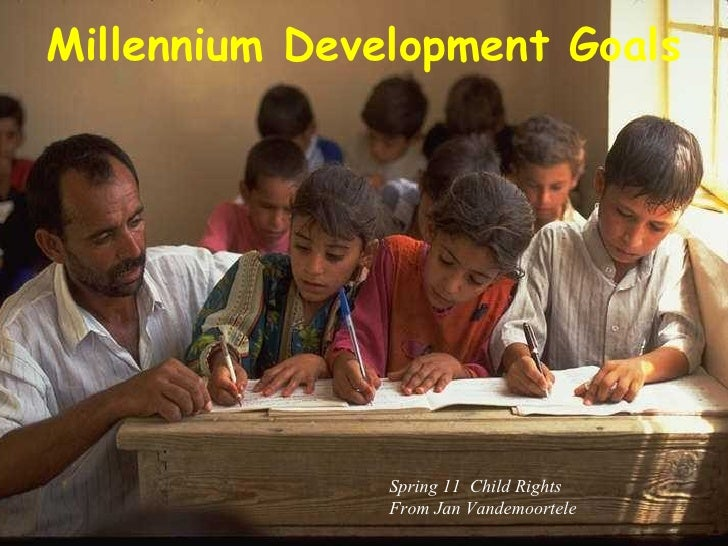 Millennium Development Goals Spring 11  Child Rights From Jan Vandemoortele