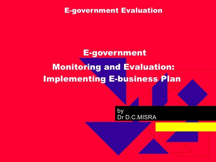 E-government Evaluation   E-government  Monitoring and Evaluation: Implementing E-business Plan  by Dr D.C.MISRA