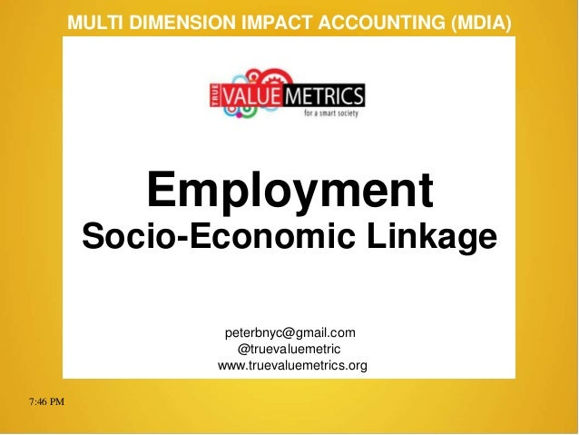 7:46 PM peterbnyc@gmail.com www.truevaluemetrics.org MULTI DIMENSION IMPACT ACCOUNTING (MDIA) Employment Socio-Economic Li...