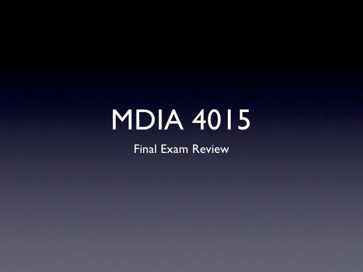 MDIA 4015  Final Exam Review