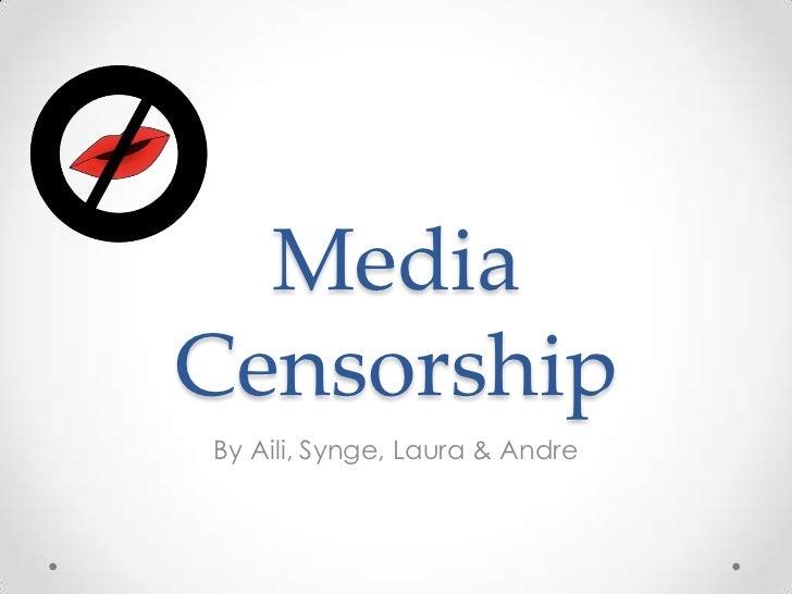 Media Censorship<br />By Aili, Synge, Laura & Andre<br />